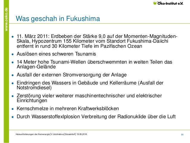 30 www.oeko.de Herausforderungen der Kernenergie│V.Ustohalova│Düsseldorf│19.09.2016 Was geschah in Fukushima ● 11. März 20...
