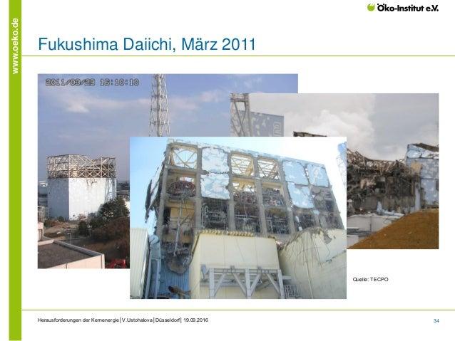 34 www.oeko.de Fukushima Daiichi, März 2011 Quelle: TECPO Herausforderungen der Kernenergie│V.Ustohalova│Düsseldorf│19.09....
