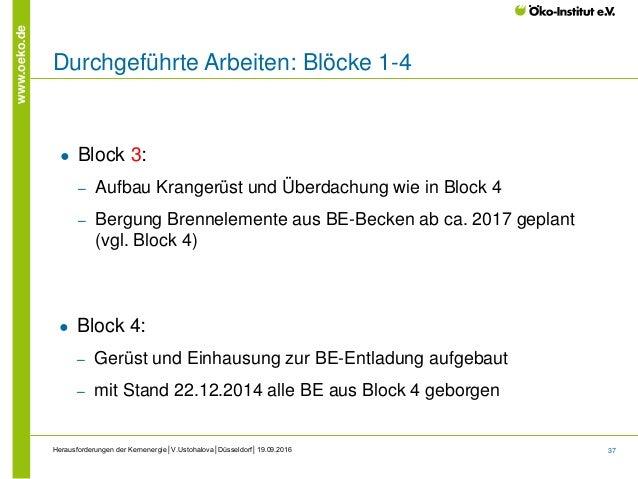 37 www.oeko.de Herausforderungen der Kernenergie│V.Ustohalova│Düsseldorf│19.09.2016 ● Block 3: ‒ Aufbau Krangerüst und Übe...