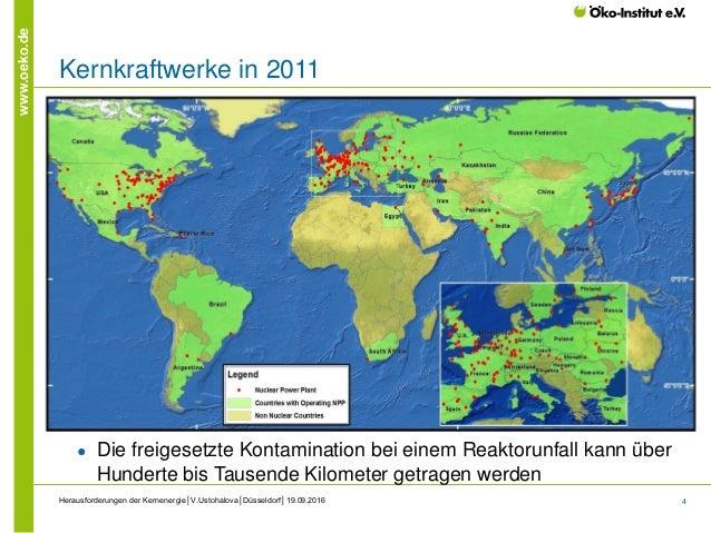 4 www.oeko.de Kernkraftwerke in 2011 Herausforderungen der Kernenergie│V.Ustohalova│Düsseldorf│19.09.2016 ● Die freigesetz...