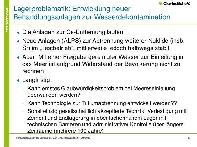 44 www.oeko.de Herausforderungen der Kernenergie│V.Ustohalova│Düsseldorf│19.09.2016 Lagerproblematik: Entwicklung neuer Be...