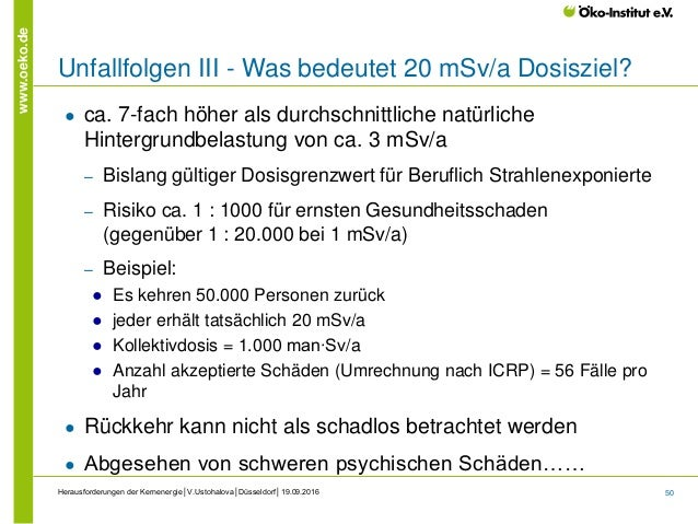 50 www.oeko.de Herausforderungen der Kernenergie│V.Ustohalova│Düsseldorf│19.09.2016 Unfallfolgen III - Was bedeutet 20 mSv...