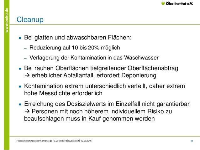 52 www.oeko.de Herausforderungen der Kernenergie│V.Ustohalova│Düsseldorf│19.09.2016 Cleanup ● Bei glatten und abwaschbaren...