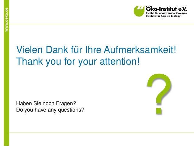 www.oeko.de Vielen Dank für Ihre Aufmerksamkeit! Thank you for your attention! Haben Sie noch Fragen? Do you have any ques...