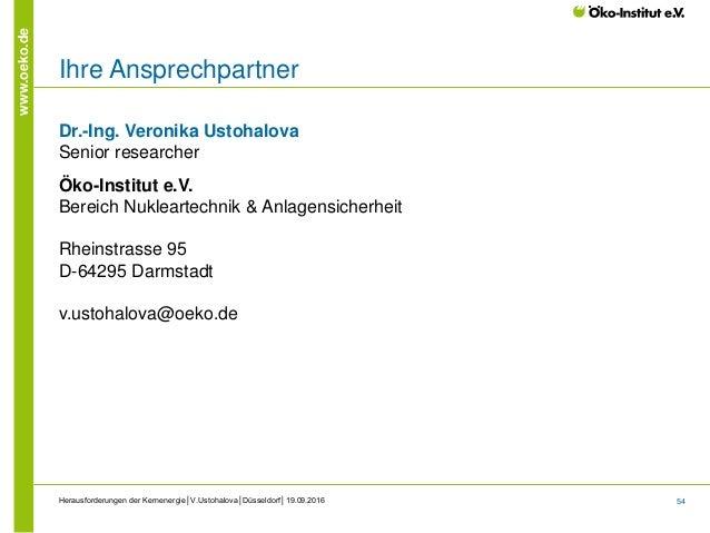 54 www.oeko.de Herausforderungen der Kernenergie│V.Ustohalova│Düsseldorf│19.09.2016 Ihre Ansprechpartner Dr.-Ing. Veronika...