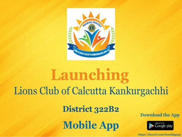Lions Club Kankurgachhi Distt 322B2 Mobile App Presentation