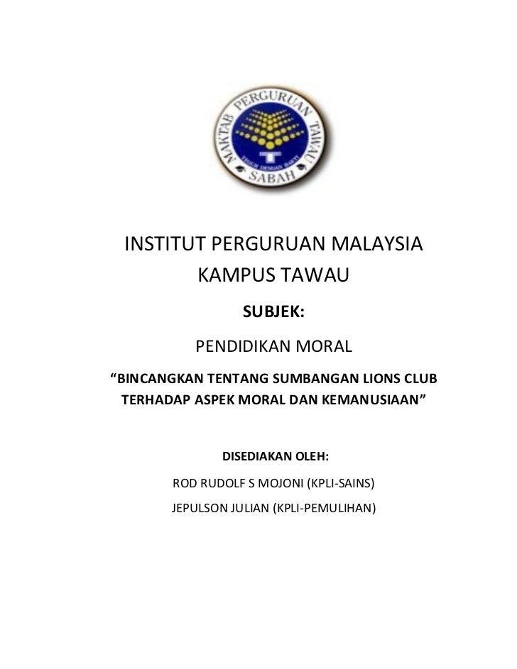 "INSTITUT PERGURUAN MALAYSIA         KAMPUS TAWAU                   SUBJEK:           PENDIDIKAN MORAL ""BINCANGKAN TENTANG ..."