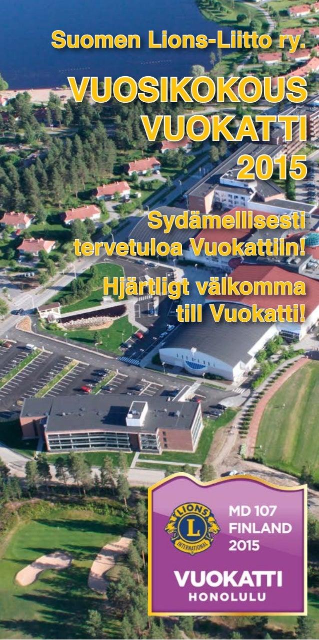 VUOSIKOKOUS VUOKATTI 2015 Suomen Lions-Liitto ry. Sydämellisesti tervetuloa Vuokattiin! Hjärtligt välkomma till Vuokatti!