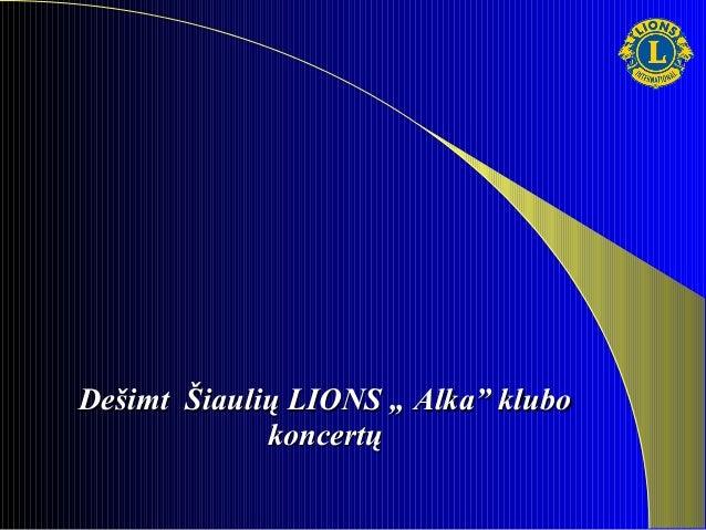"""Dešimt Šiaulių LIONS """" Alka"""" klubo             koncertų"""