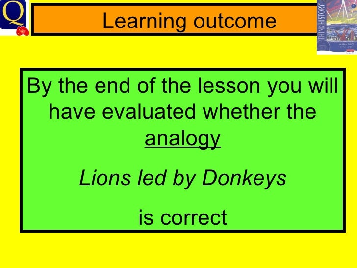 """were the british soldiers lions led by donkeys essay Told by the highly impressed quartermaster general ludendorff that """"these british soldiers fight like lions,"""" general max hoffmann had responded: """"yes, but lions led by donkeys."""
