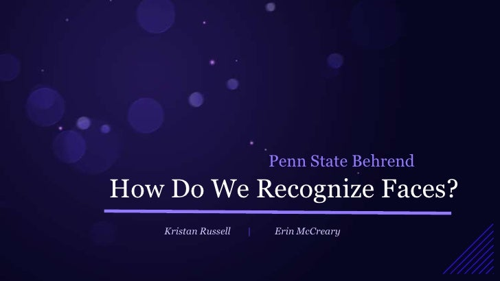 Penn State BehrendHow Do We Recognize Faces?    Kristan Russell       Erin McCreary