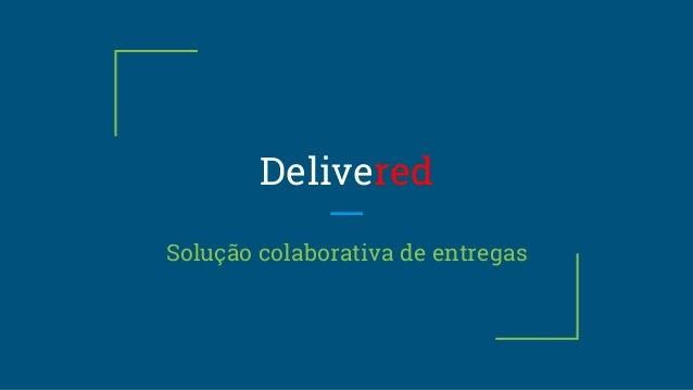 Delivered Solução colaborativa de entregas