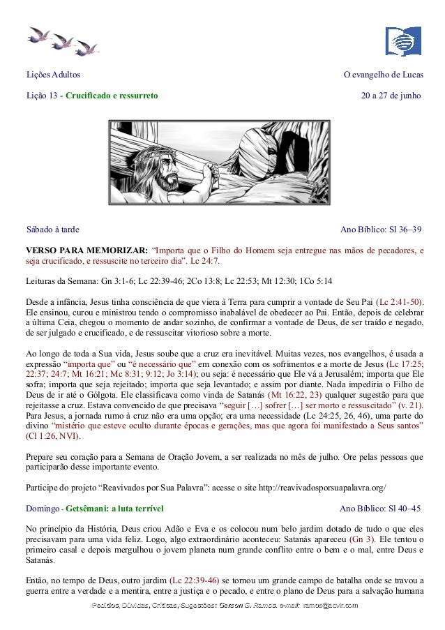 Lições Adultos O evangelho de Lucas Lição 13 - Crucificado e ressurreto 20 a 27 de junho Sábado à tarde Ano Bíblico: Sl 36...
