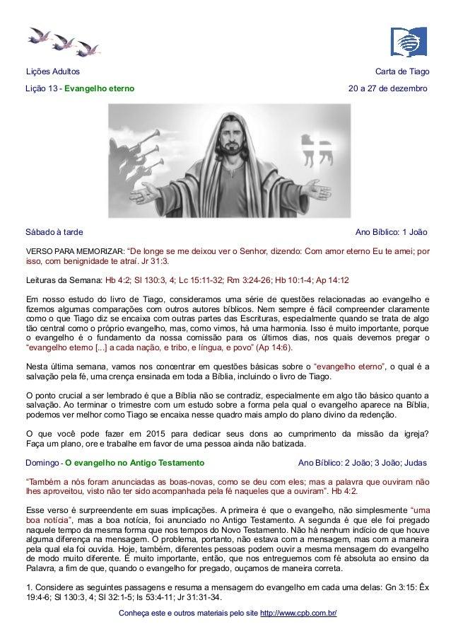 Lições Adultos Carta de Tiago Lição 13 - Evangelho eterno 20 a 27 de dezembro Sábado à tarde Ano Bíblico: 1 João VERSO PAR...