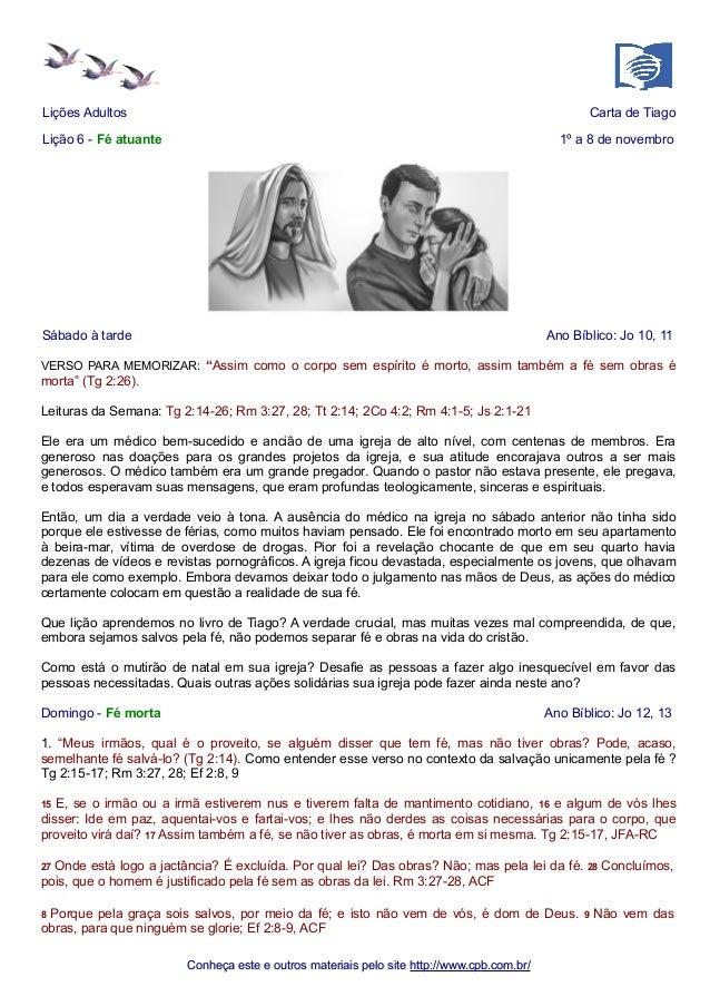 Lições Adultos Carta de Tiago  Lição 6 - Fé atuante 1º a 8 de novembro  Sábado à tarde Ano Bíblico: Jo 10, 11  VERSO PARA ...
