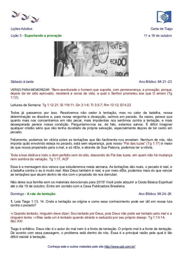 Lições Adultos Carta de Tiago  Lição 3 - Suportando a provação 11 a 18 de outubro  Sábado à tarde Ano Bíblico: Mt 21–23  V...