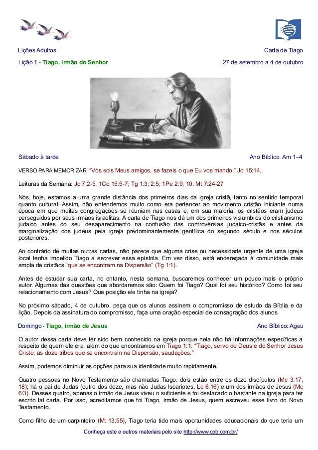 Lições Adultos Carta de Tiago  Lição 1 - Tiago, irmão do Senhor 27 de setembro a 4 de outubro  Sábado à tarde Ano Bíblico:...