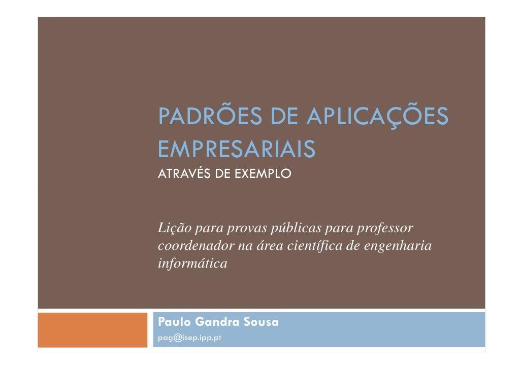PADRÕES DE APLICAÇÕES EMPRESARIAIS ATRAVÉS DE EXEMPLO   Lição para provas públicas para professor coordenador na área cien...