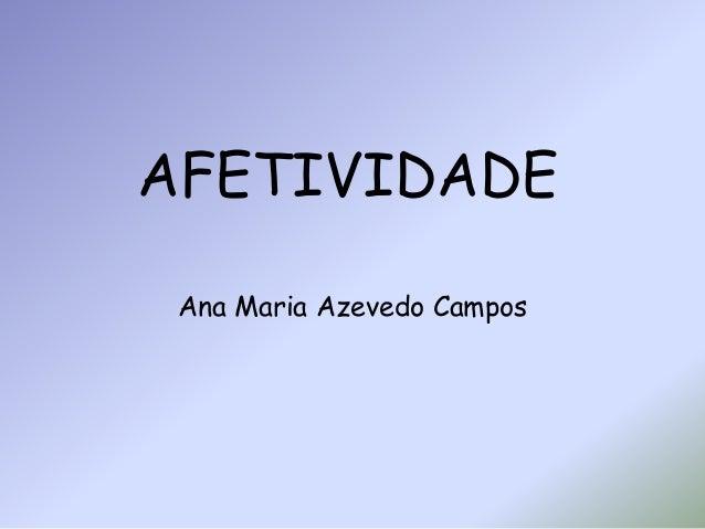 AFETIVIDADE  Ana Maria Azevedo Campos