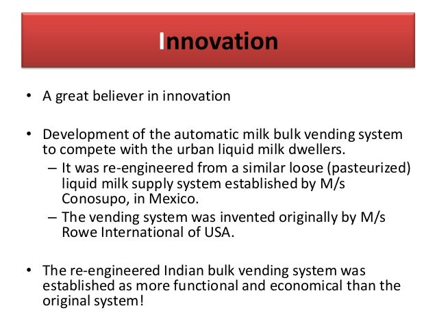 Innovation • A great believer in innovation • Development of the automatic milk bulk vending system to compete with the ur...