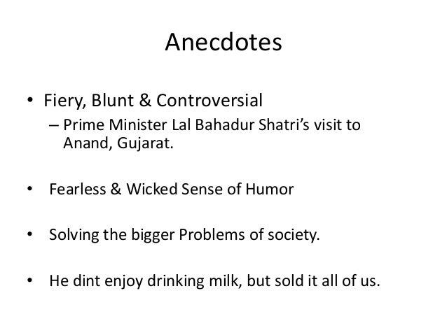 Anecdotes • Fiery, Blunt & Controversial – Prime Minister Lal Bahadur Shatri's visit to Anand, Gujarat. • Fearless & Wicke...