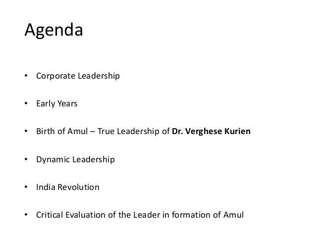 Agenda • Corporate Leadership • Early Years • Birth of Amul – True Leadership of Dr. Verghese Kurien • Dynamic Leadership ...