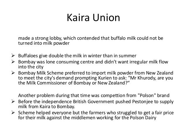 Kaira Union made a strong lobby, which contended that buffalo milk could not be turned into milk powder  Buffaloes give d...