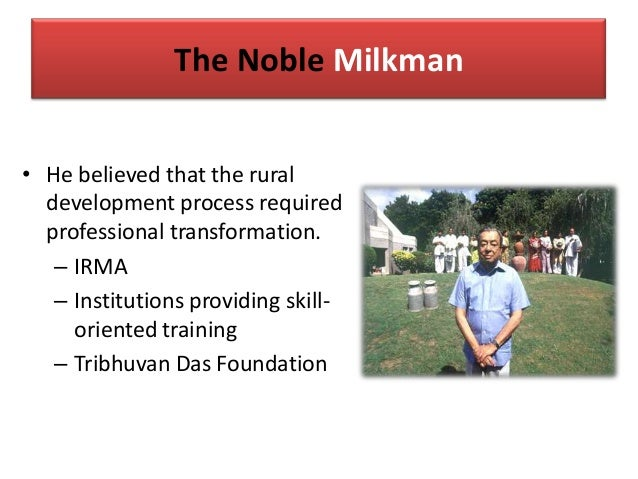 The Noble Milkman • He believed that the rural development process required professional transformation. – IRMA – Institut...