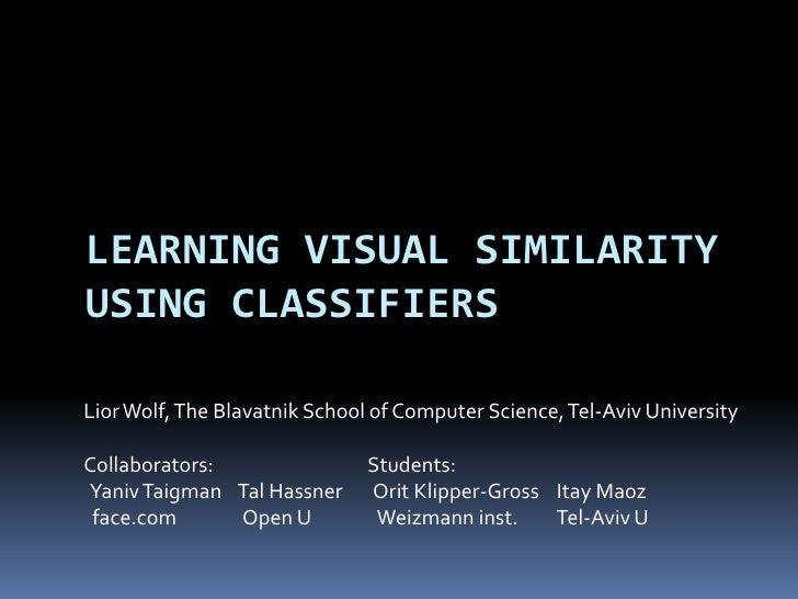Learning visual similarity using classifiers<br />Lior Wolf, The Blavatnik School of Computer Science, Tel-Aviv University...
