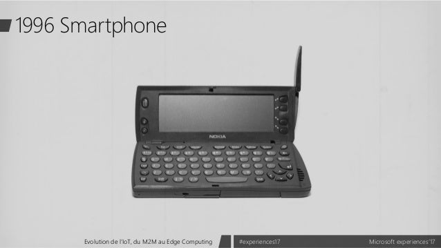 Microsoft experiences'17#experiences17Evolution de l'IoT, du M2M au Edge Computing 1996 Smartphone