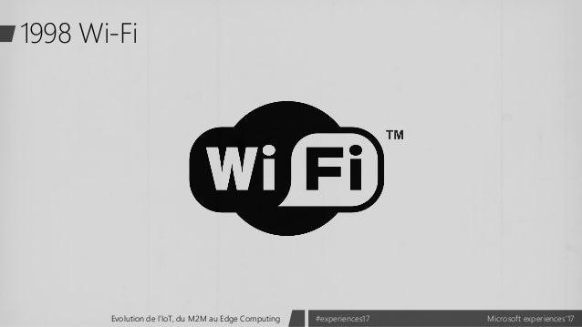 Microsoft experiences'17#experiences17Evolution de l'IoT, du M2M au Edge Computing 1998 Wi-Fi