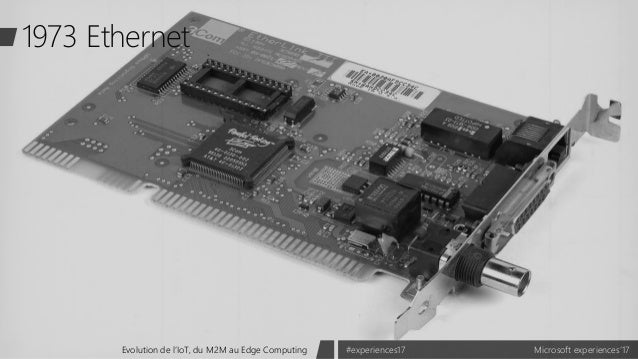 Microsoft experiences'17#experiences17Evolution de l'IoT, du M2M au Edge Computing 1973 Ethernet