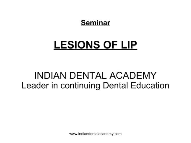 Seminar LESIONS OF LIP INDIAN DENTAL ACADEMY Leader in continuing Dental Education www.indiandentalacademy.com
