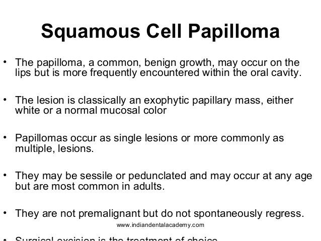 Squamous Cell Papilloma • The papilloma, a common, benign growth, may occur on the lips but is more frequently encountered...