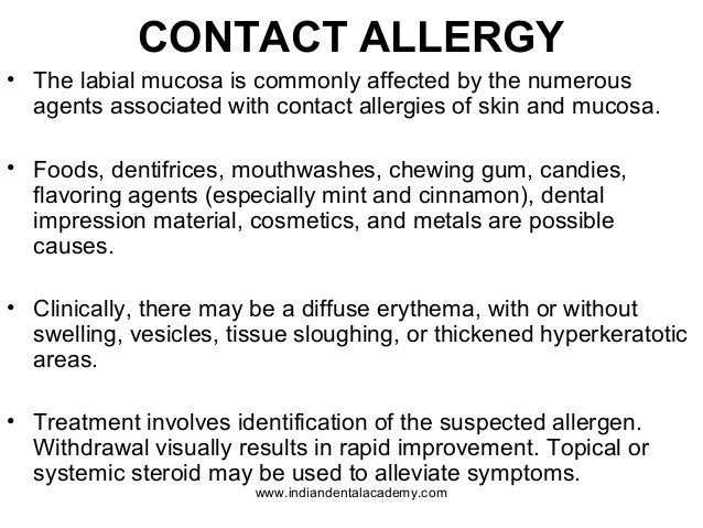 CONTACT ALLERGY • The labial mucosa is commonly affected by the numerous agents associated with contact allergies of skin ...