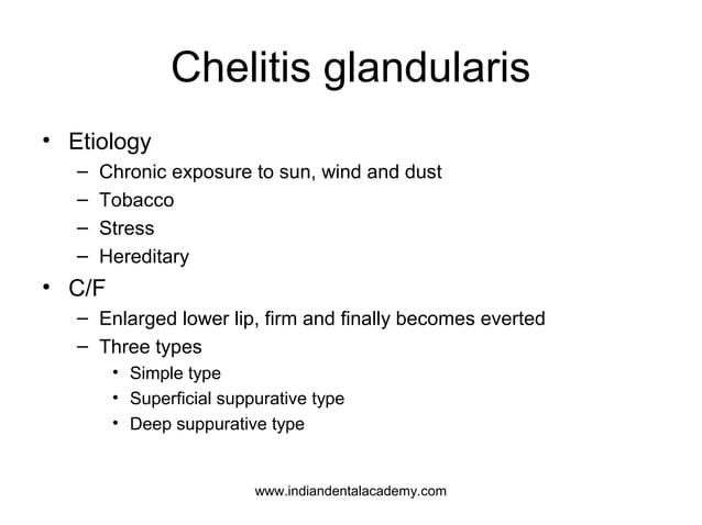 Chelitis glandularis • Etiology – Chronic exposure to sun, wind and dust – Tobacco – Stress – Hereditary • C/F – Enlarged ...