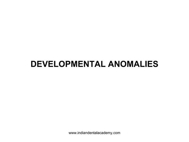 DEVELOPMENTAL ANOMALIES www.indiandentalacademy.com