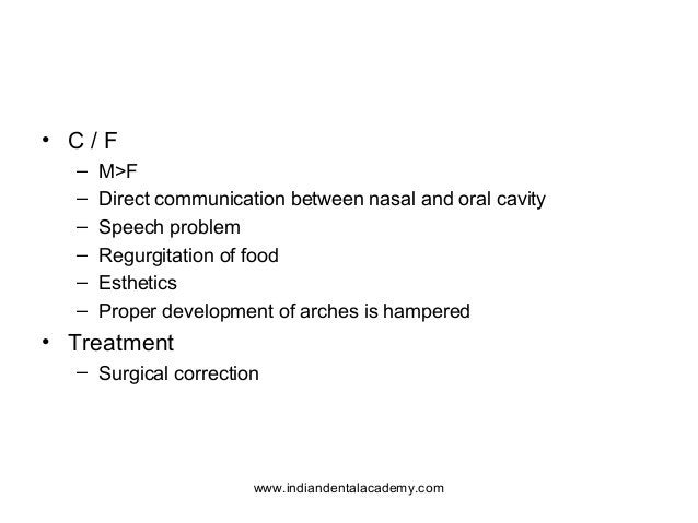• C / F – M>F – Direct communication between nasal and oral cavity – Speech problem – Regurgitation of food – Esthetics – ...