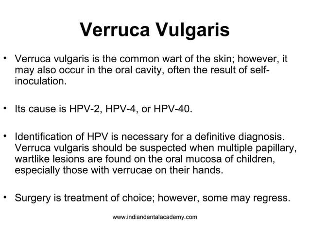 Verruca Vulgaris • Verruca vulgaris is the common wart of the skin; however, it may also occur in the oral cavity, often t...