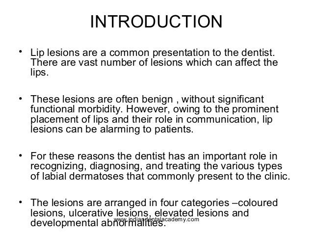 INTRODUCTION • Lip lesions are a common presentation to the dentist. There are vast number of lesions which can affect the...