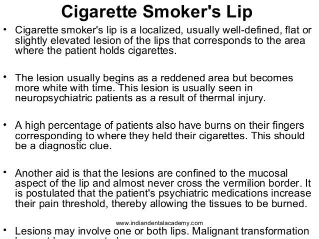 Cigarette Smoker's Lip • Cigarette smoker's lip is a localized, usually well-defined, flat or slightly elevated lesion of ...