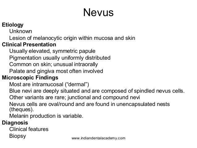 Nevus Etiology Unknown Lesion of melanocytic origin within mucosa and skin Clinical Presentation Usually elevated, symmetr...