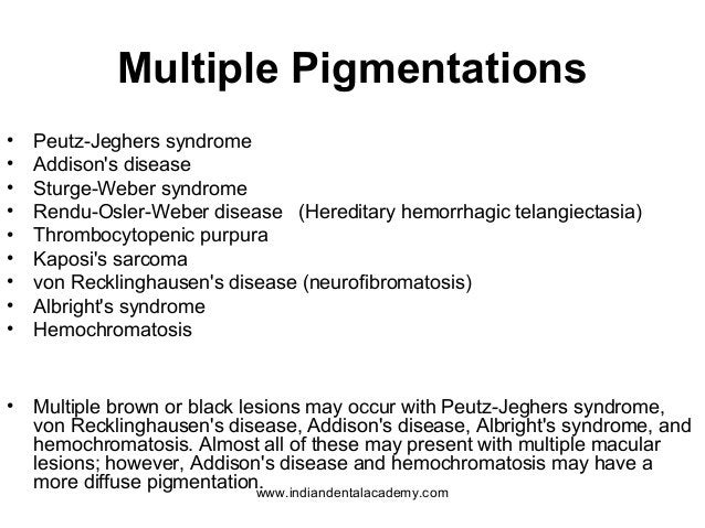 Multiple Pigmentations • Peutz-Jeghers syndrome • Addison's disease • Sturge-Weber syndrome • Rendu-Osler-Weber disease (H...