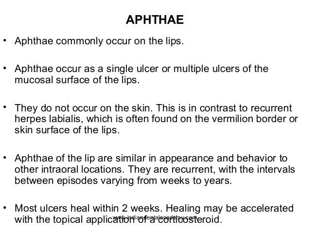 APHTHAE • Aphthae commonly occur on the lips. • Aphthae occur as a single ulcer or multiple ulcers of the mucosal surface ...