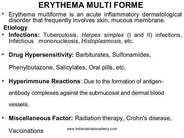 ERYTHEMA MULTI FORME • Erythema multiforme is an acute inflammatory dermatological disorder that frequently involves skin,...