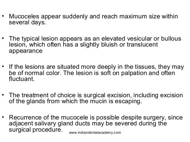 • Mucoceles appear suddenly and reach maximum size within several days. • The typical lesion appears as an elevated vesicu...