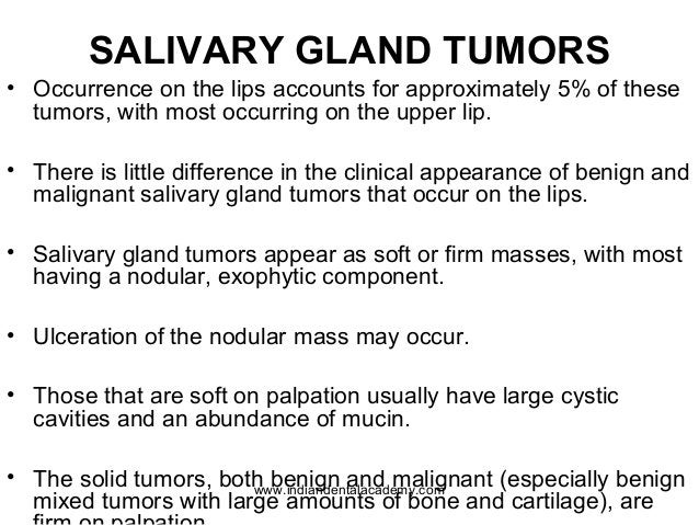 SALIVARY GLAND TUMORS • Occurrence on the lips accounts for approximately 5% of these tumors, with most occurring on the u...