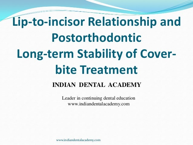 Lip-to-incisor Relationship and Postorthodontic Long-term Stability of Cover- bite Treatment www.indiandentalacademy.com I...