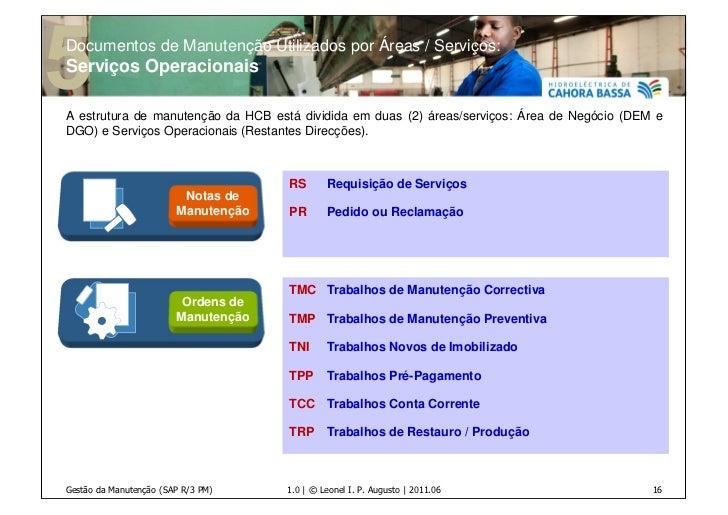 Documentos de Manutenção Utilizados por Áreas / Serviços:Serviços OperacionaisA estrutura de manutenção da HCB está dividi...