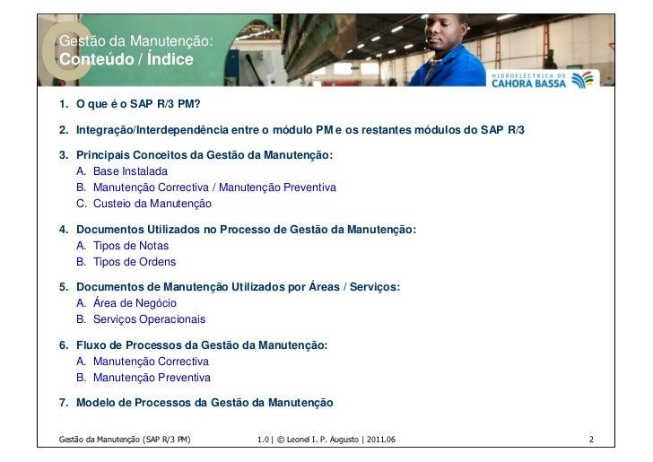 Gestão da Manutenção:Conteúdo / Índice1. O que é o SAP R/3 PM?2. Integração/Interdependência entre o módulo PM e os restan...